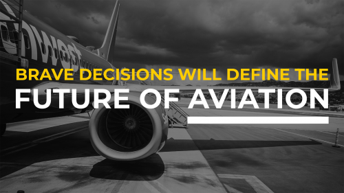 Brave decisions will define the future of aviation
